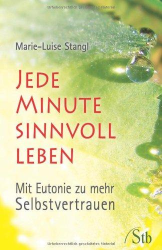 9783897675568: Jede Minute sinnvoll leben: Mit Eutonie zu mehr Selbstvertrauen