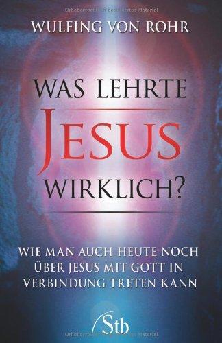 9783897675698: Was lehrte Jesus wirklich?: Wie man auch heute noch über Jesus mit Gott in Verbindung treten kann/ Die verborgene Botschaft der Bibel