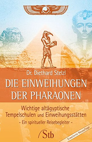 9783897676466: Die Einweihungen der Pharaonen: Wichtige altägyptische Templelschulen und Einweihungsstätten