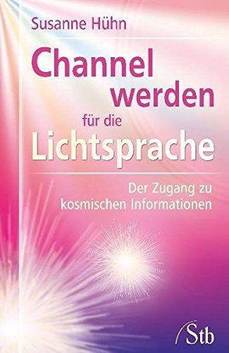 9783897676688: Channel werden für die Lichtsprache: Der Zugang zu kosmischen Informationen