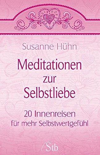 9783897676763: Meditationen zur Selbstliebe: 20 Innenreisen für mehr Selbstwertgefühl