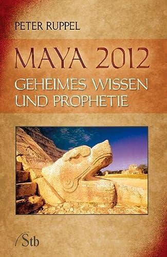 9783897676893: Maya 2012: Geiheimes Wissen und Prophetie