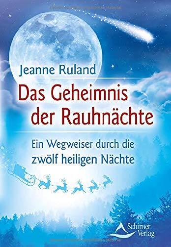 Das Geheimnis der Rauhnächte: Ein Wegweiser durch: Jeanne Ruland