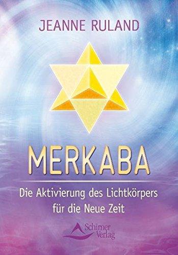 Merkaba: Die Aktivierung des Lichtkörpers für die: Jeanne Ruland