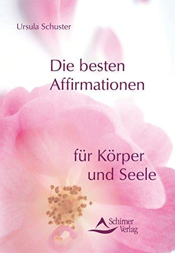 9783897679498: Die besten Affirmationen f�r K�rper und Seele