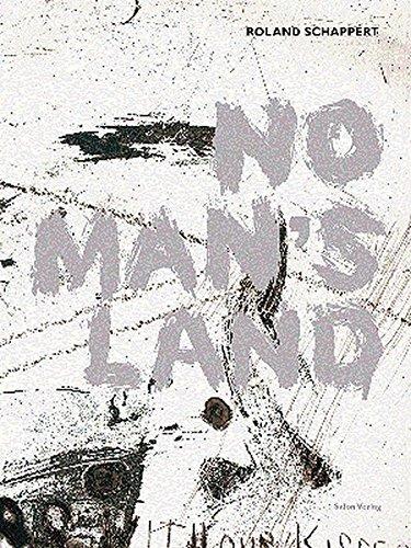No man`s land. Roland Schappert. [Hrsg.: Gerhard Theewen. Übers.: Jacqueline Todd] - Schappert, Roland (Verfasser)