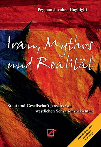 9783897710313: Iran, Mythos und Realität: Staat und Gesellschaft jenseits von westlichen Sensationsberichten