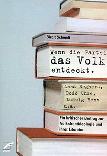 9783897714120: Wenn die Partei das Volk entdeckt: Anna Seghers, Bodo Uhse, Ludwig Renn u. a. Ein kritischer Beitrag zur Volksfrontideologie und ihrer Literatur