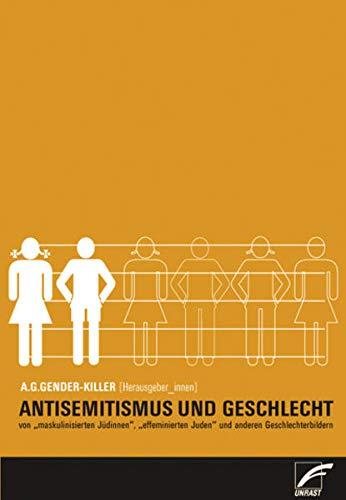 9783897714397: Antisemitismus und Geschlecht: Von effiminierten Juden,maskulinisierten Jüdinnen und anderen Geschlechterbildern