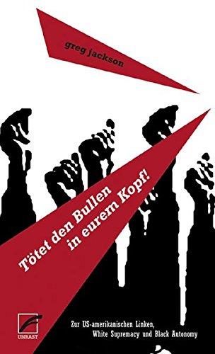 9783897714878: Tötet den Bullen in eurem Kopf!: Zur US-amerikanischen Linken, White Supremacy und Black Autonomy