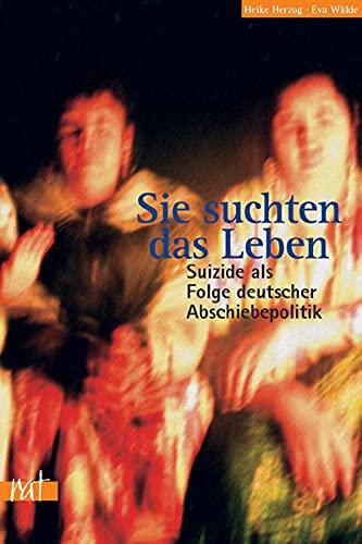 9783897718104: Sie suchten das Leben: Suizide als Folgen deutscher Abschiebepolitik