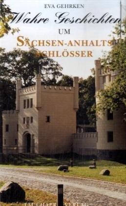 """Wahre Geschichten um Sachsen-Anhalts Schl""""sser: Gehrken, Eva"""