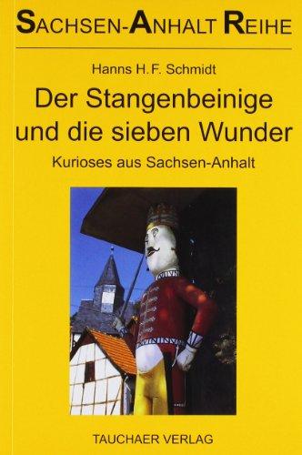 9783897721937: Der Stangenbeinige und die sieben Wunder: Kurioses aus Sachsen-Anhalt
