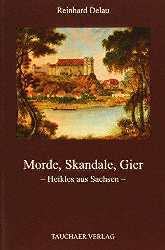 9783897722583: Morde, Skandale, Gier: Heikles aus Sachsen