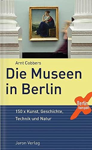 9783897734142: Die Museen in Berlin: 150 x Kunst, Geschichte, Technik und Natur