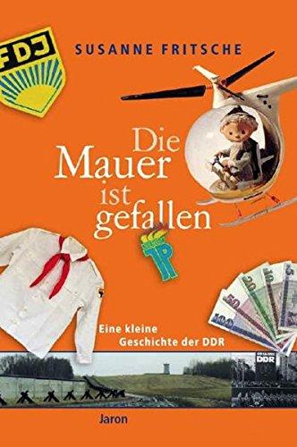 9783897735767: Die Mauer ist gefallen: Eine kleine Geschichte der DDR