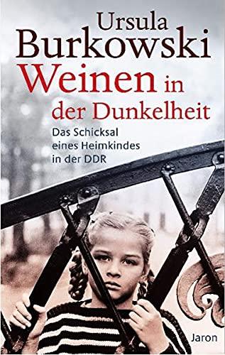 9783897736474: Weinen in der Dunkelheit: Das Schicksal eines Heimkindes in der DDR