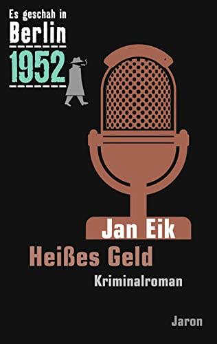 9783897737358: Es geschah in Berlin 1952 Heißes Geld: Der 22. Kappe-Fall. Kriminalroman
