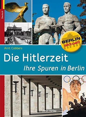 9783897737662: Die Hitlerzeit - Ihre Spuren in Berlin