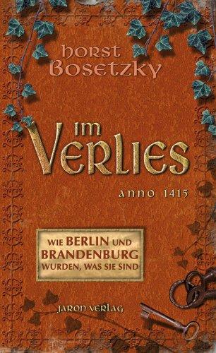 9783897738331: Im Verlies: Anno 1415. Wie Berlin und Brandenburg wurden, was sie sind: Unglaubliche Geschichten aus dem Mittelalter