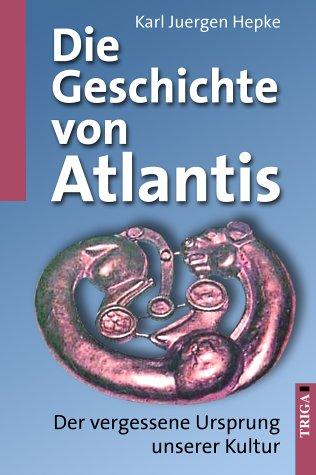 9783897743274: Die Geschichte von Atlantis: Der vergessene Ursprung unserer Kultur