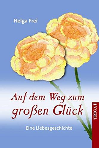 9783897748651: Auf dem Weg zum großen Glück: Eine Liebesgeschichte