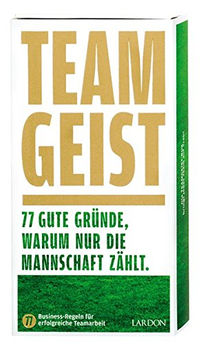 Teamgeist: 77 gute Gründe, warum nur die