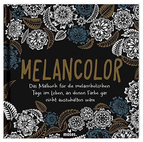 9783897778412: MelanColor Das Malbuch für die melancholischen Tage im Leben, an denen Farbe gar nicht auszuhalten wäre