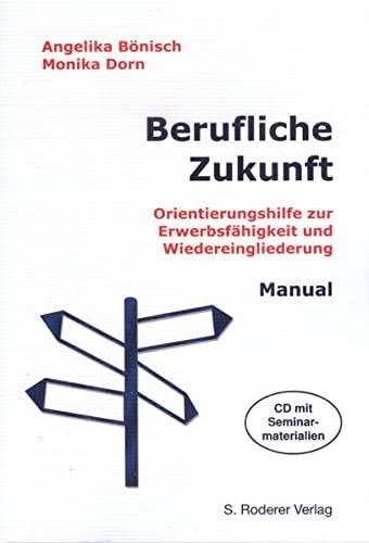 9783897837966: Berufliche Zukunft: Orientierungshilfe zur Erwerbsfähigkeit und Wiedereingliederung Manual und CD mit Seminarunterlagen
