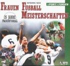 9783897840584: Frauen Fussball Meisterschaften. 25 Jahre Frauenfussball