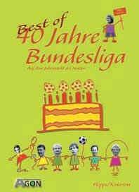 9783897842106: Best of 40 Jahre Fußball Bundesliga. Die größten Flaschen. Die tollsten Sprüche