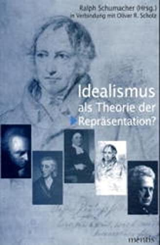 Idealismus als Theorie der Repräsentation? Schumacher, Ralph and Scholz, Oliver R