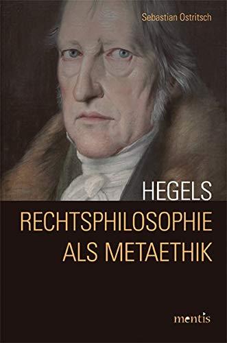 Hegels Rechtsphilosophie als Metaethik: Sebastian Ostritsch