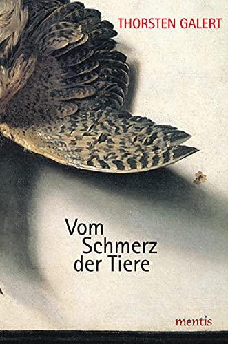 Vom Schmerz der Tiere: Thorsten Galert