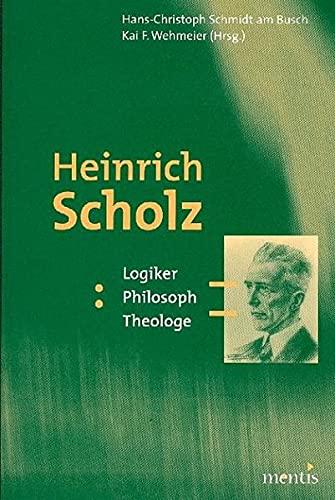 9783897852792: Heinrich Scholz: Logiker. Philosoph. Theologe