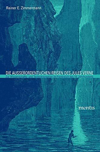 Die ausserordentlichen Reisen des Jules Verne: Rainer E Zimmermann