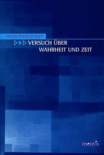 Versuch über Wahrheit und Zeit: Anton Friedrich Koch