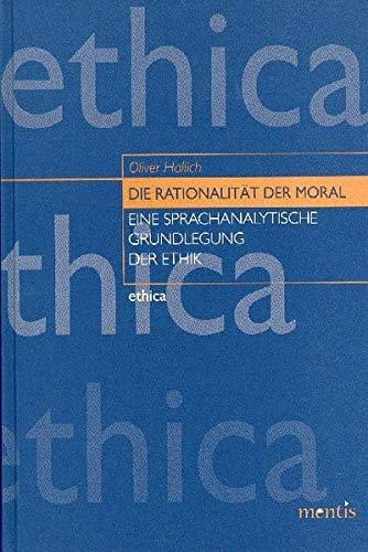 9783897856066: Die Rationalität der Moral: Eine sprachanalytische Grundlegung der Ethik