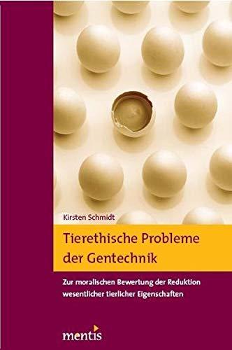 Tierethische Probleme der Gentechnik: Kirsten Schmidt