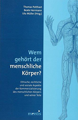 9783897856714: Wem geh�rt der menschliche K�rper?: Ethische, rechtliche und soziale Aspekte der Kommerzialisierung des menschlichen K�rpers und seiner Teile
