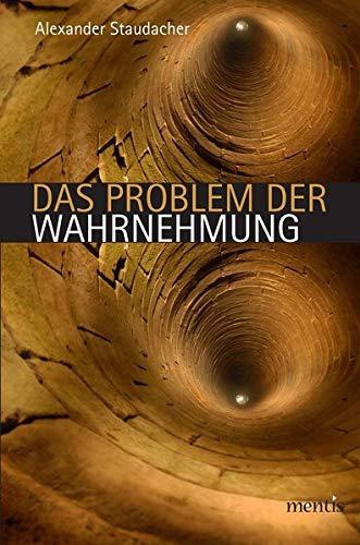 Das Problem der Wahrnehmung: Alexander Staudacher