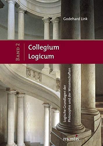 Collegium Logicum Logische Grundlagen der Philosophie und der Wissenschaften. Band 2: Godehard Link