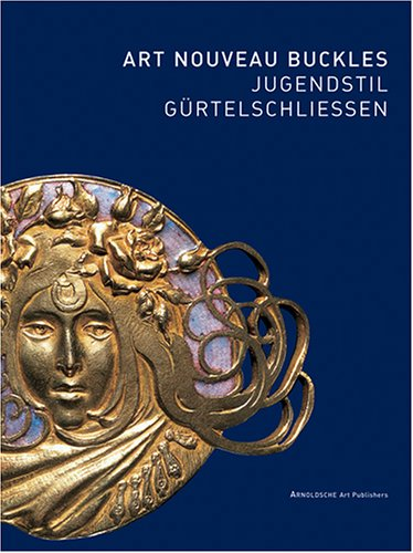Jugendstil Gürtelschliessen. Art nouveau buckles .The Kreuzer collection [this book was published...
