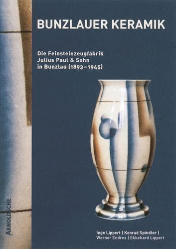Bunzlauer Keramik: Die Feinsteinzeugfabrik Julius Paul Sohn in Bunzlau (1893-1945) (Hardback): ...