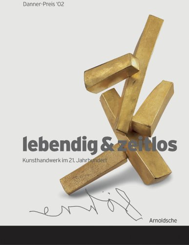Danner-Preis '02: lebendig und zeitlos / vivid and timeless. Kunsthandwerk im 21. ...