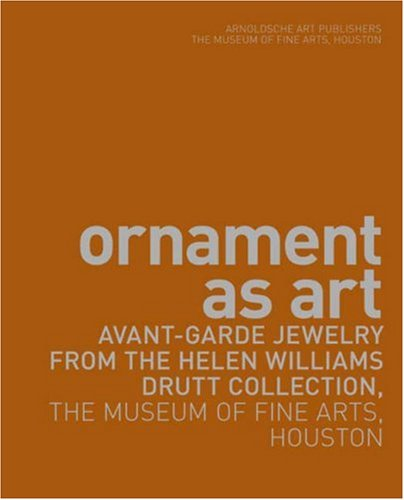 Ornament as Art. Avant-Garde Jewelry from the Helen Williams Druitt Collection, The Museum of Fin...