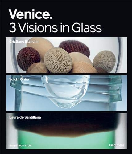 9783897903036: Venice: 3 Visions in Glass: Cristiano Bianchin, Yoichi Ohira, Laura de Santillana