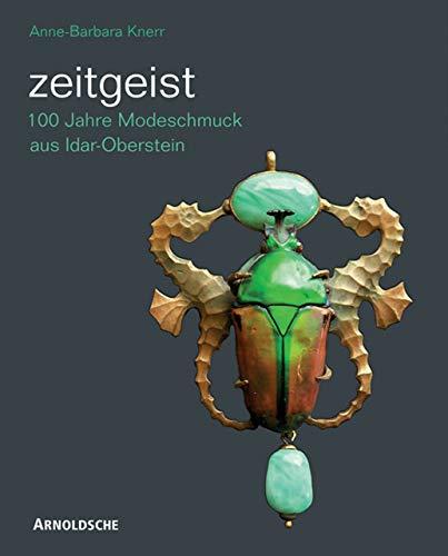 Zeitgeist: 100 Jahre Modeschmuck aus Idar-Oberstein /: Anne-Barbara Knerr