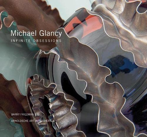 Michael Glancy. Infinite obsessions 1996 - 2011.