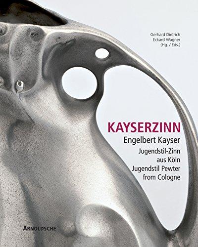 9783897903579: Kayserzinn: Engelbert Kayser, Jugenstil Pewter from Cologne: Engelbert Kayser. Jugendstilzinn aus Köln